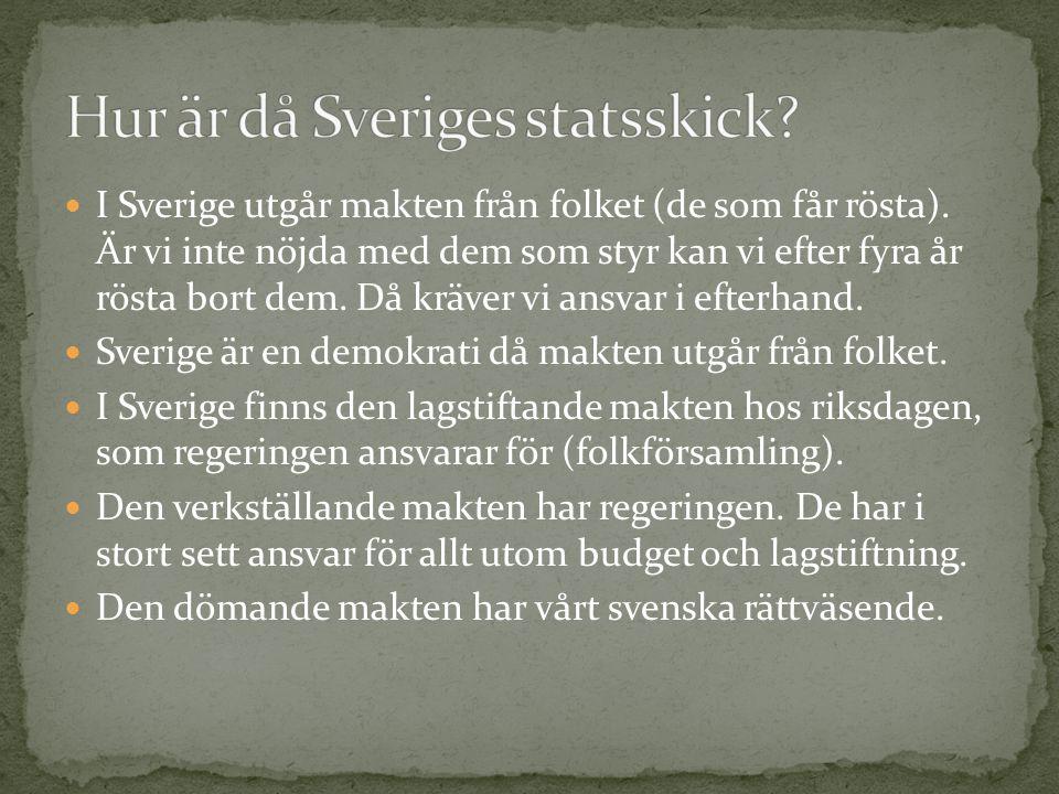 I Sverige utgår makten från folket (de som får rösta). Är vi inte nöjda med dem som styr kan vi efter fyra år rösta bort dem. Då kräver vi ansvar i ef