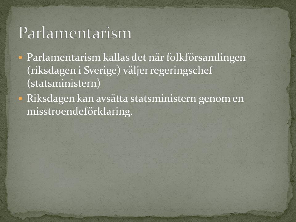 Parlamentarism kallas det när folkförsamlingen (riksdagen i Sverige) väljer regeringschef (statsministern) Riksdagen kan avsätta statsministern genom