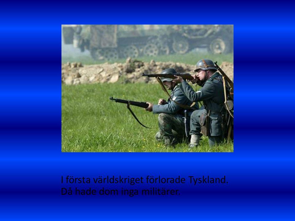 I första världskriget förlorade Tyskland. Då hade dom inga militärer.