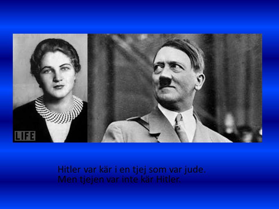 Hitler var kär i en tjej som var jude. Men tjejen var inte kär Hitler.