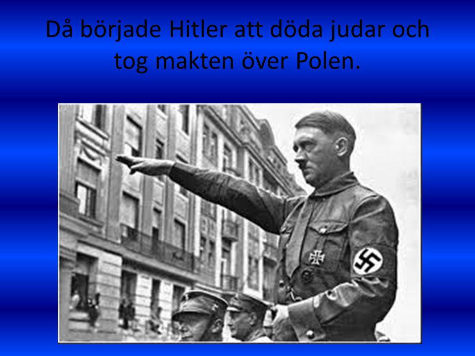 Då började Hitler att döda judar och tog makten över Polen.