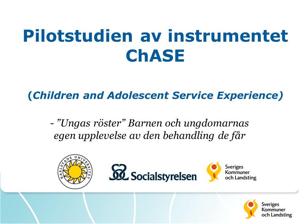 Pilotstudien av instrumentet ChASE (Children and Adolescent Service Experience) - Ungas röster Barnen och ungdomarnas egen upplevelse av den behandling de får