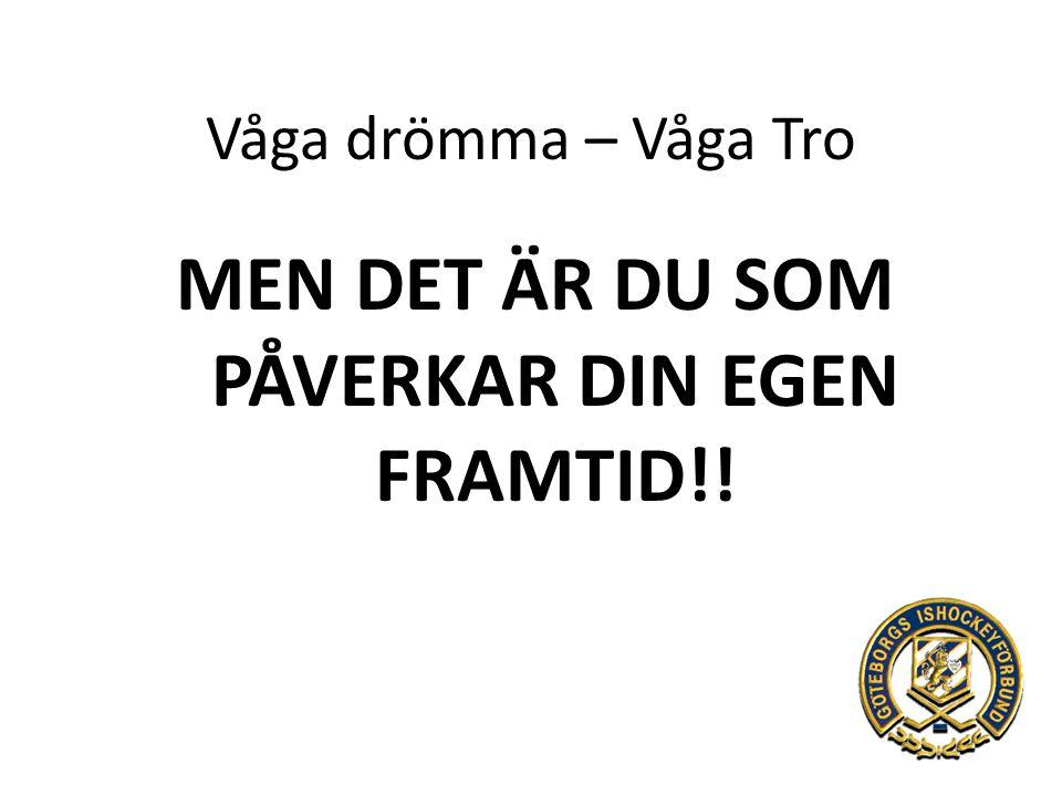 Våga drömma – Våga Tro MEN DET ÄR DU SOM PÅVERKAR DIN EGEN FRAMTID!!