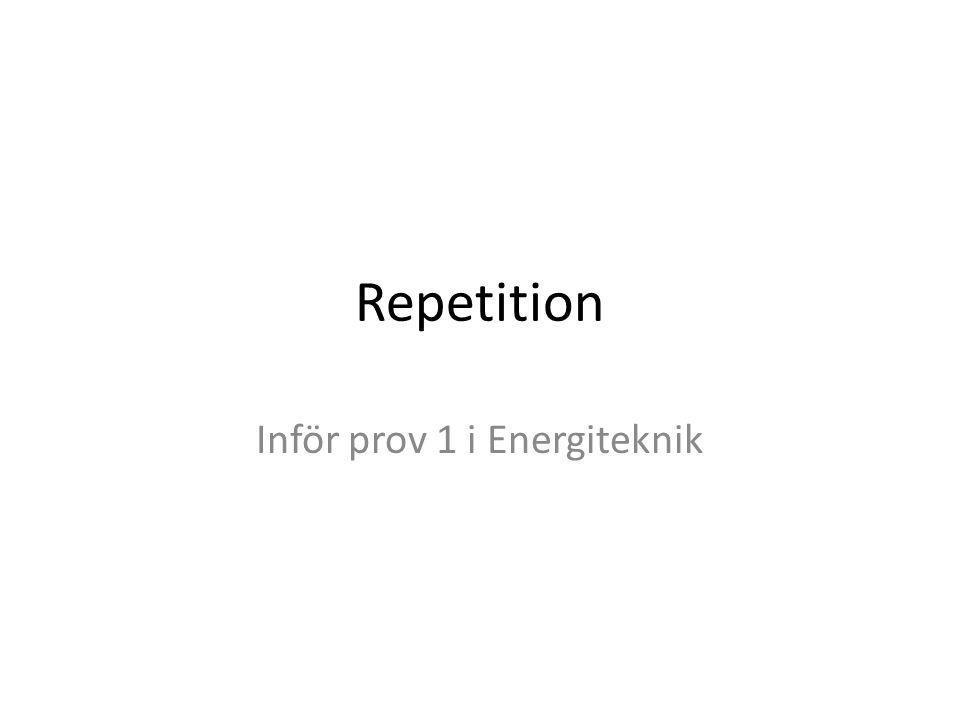 Repetition Inför prov 1 i Energiteknik