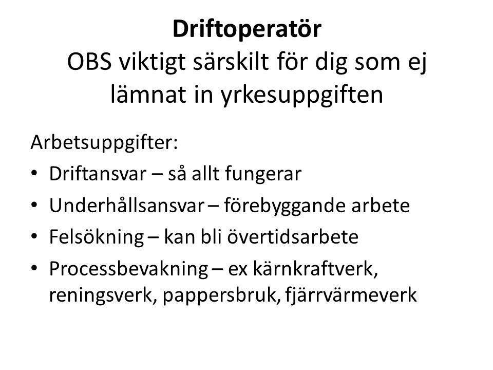 Driftoperatör OBS viktigt särskilt för dig som ej lämnat in yrkesuppgiften Arbetsuppgifter: Driftansvar – så allt fungerar Underhållsansvar – förebygg