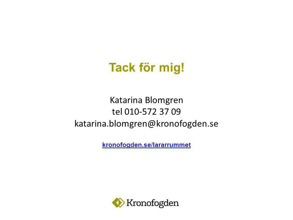 Tack för mig! Katarina Blomgren tel 010-572 37 09 katarina.blomgren@kronofogden.se kronofogden.se/lararrummet kronofogden.se/lararrummet