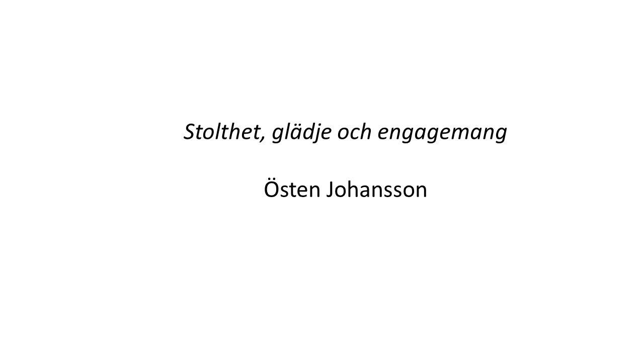 Stolthet, glädje och engagemang Östen Johansson