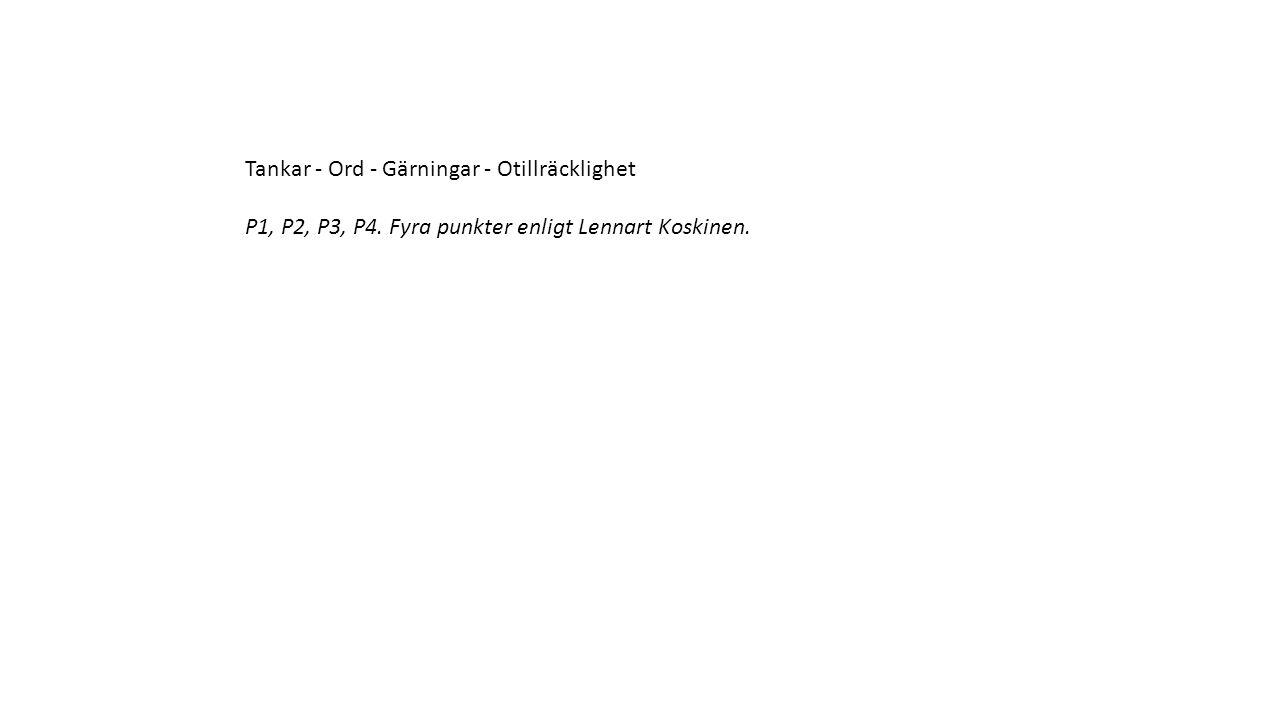 Tankar - Ord - Gärningar - Otillräcklighet P1, P2, P3, P4. Fyra punkter enligt Lennart Koskinen.
