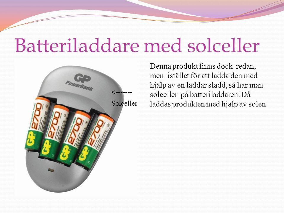 Batteriladdare med solceller Denna produkt finns dock redan, men istället för att ladda den med hjälp av en laddar sladd, så har man solceller på batteriladdaren.