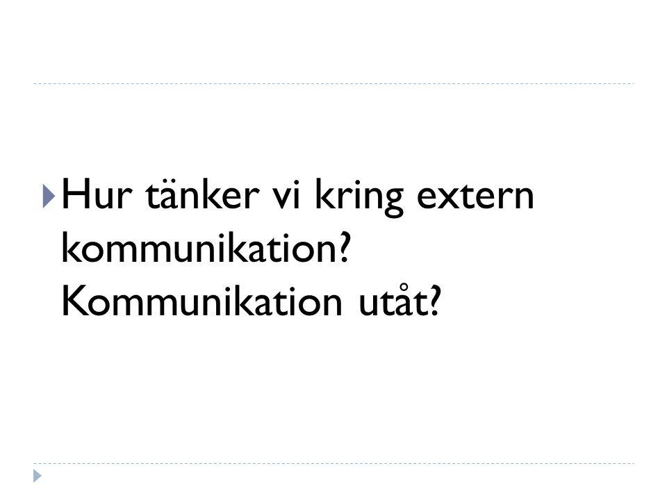  Hur tänker vi kring extern kommunikation? Kommunikation utåt?