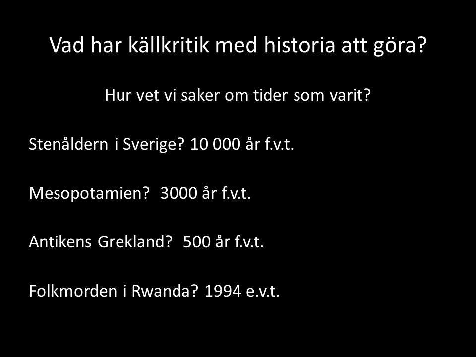 Vad har källkritik med historia att göra? Hur vet vi saker om tider som varit? Stenåldern i Sverige? 10 000 år f.v.t. Mesopotamien? 3000 år f.v.t. Ant
