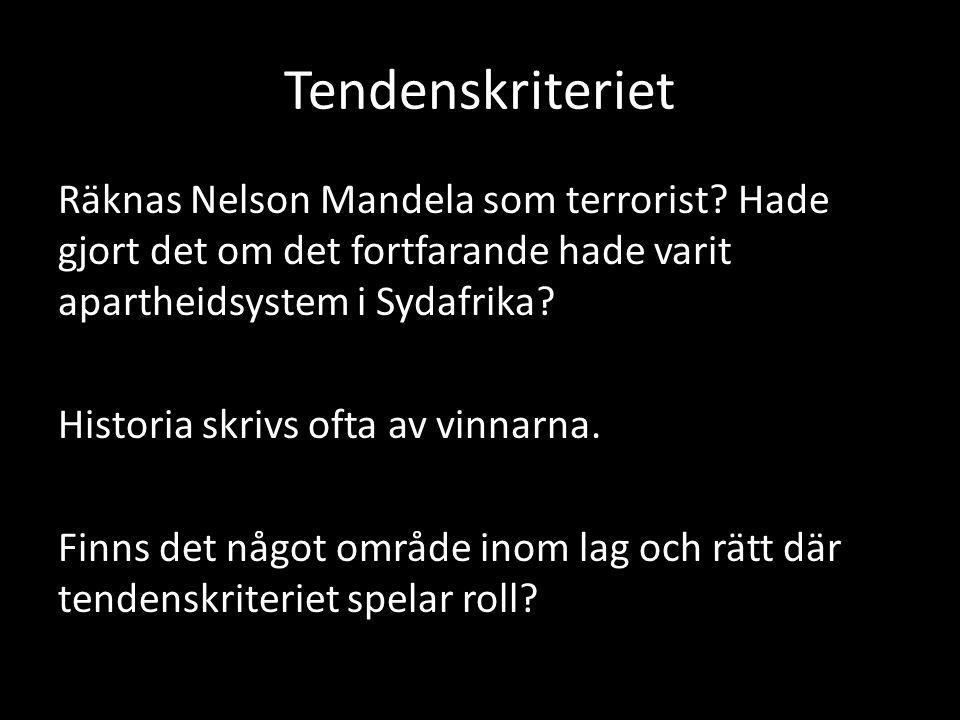 Tendenskriteriet Räknas Nelson Mandela som terrorist? Hade gjort det om det fortfarande hade varit apartheidsystem i Sydafrika? Historia skrivs ofta a