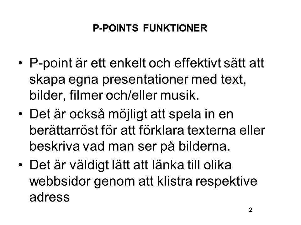 2 P-POINTS FUNKTIONER P-point är ett enkelt och effektivt sätt att skapa egna presentationer med text, bilder, filmer och/eller musik.