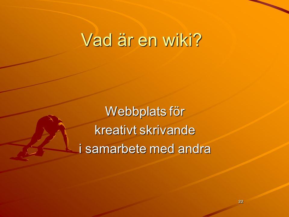 22 Vad är en wiki Webbplats för kreativt skrivande i samarbete med andra