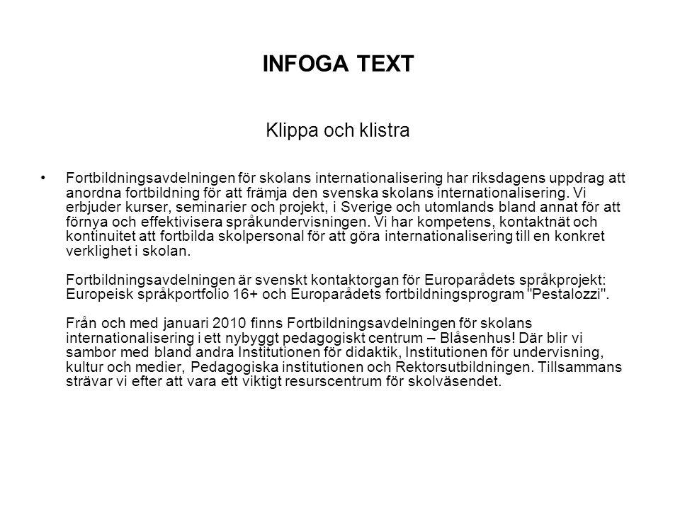 INFOGA TEXT Klippa och klistra Fortbildningsavdelningen för skolans internationalisering har riksdagens uppdrag att anordna fortbildning för att främja den svenska skolans internationalisering.