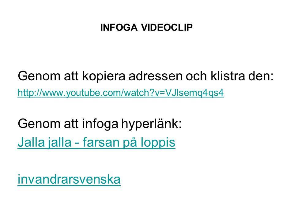 INFOGA VIDEOCLIP Genom att kopiera adressen och klistra den: http://www.youtube.com/watch v=VJlsemq4qs4 Genom att infoga hyperlänk: Jalla jalla - farsan på loppis invandrarsvenska
