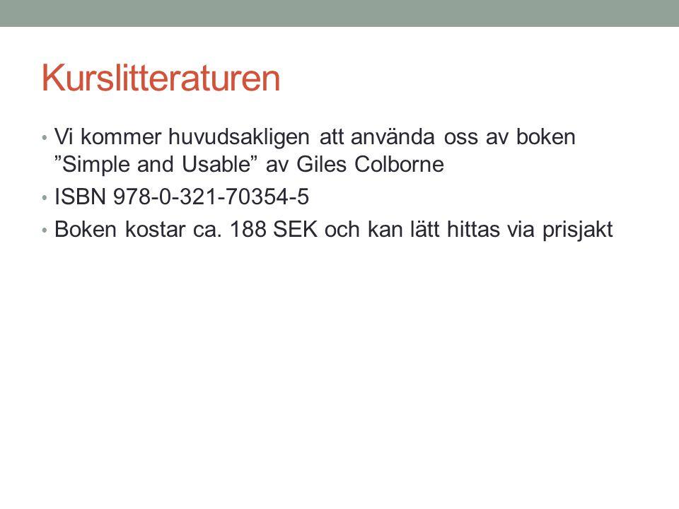 """Kurslitteraturen Vi kommer huvudsakligen att använda oss av boken """"Simple and Usable"""" av Giles Colborne ISBN 978-0-321-70354-5 Boken kostar ca. 188 SE"""
