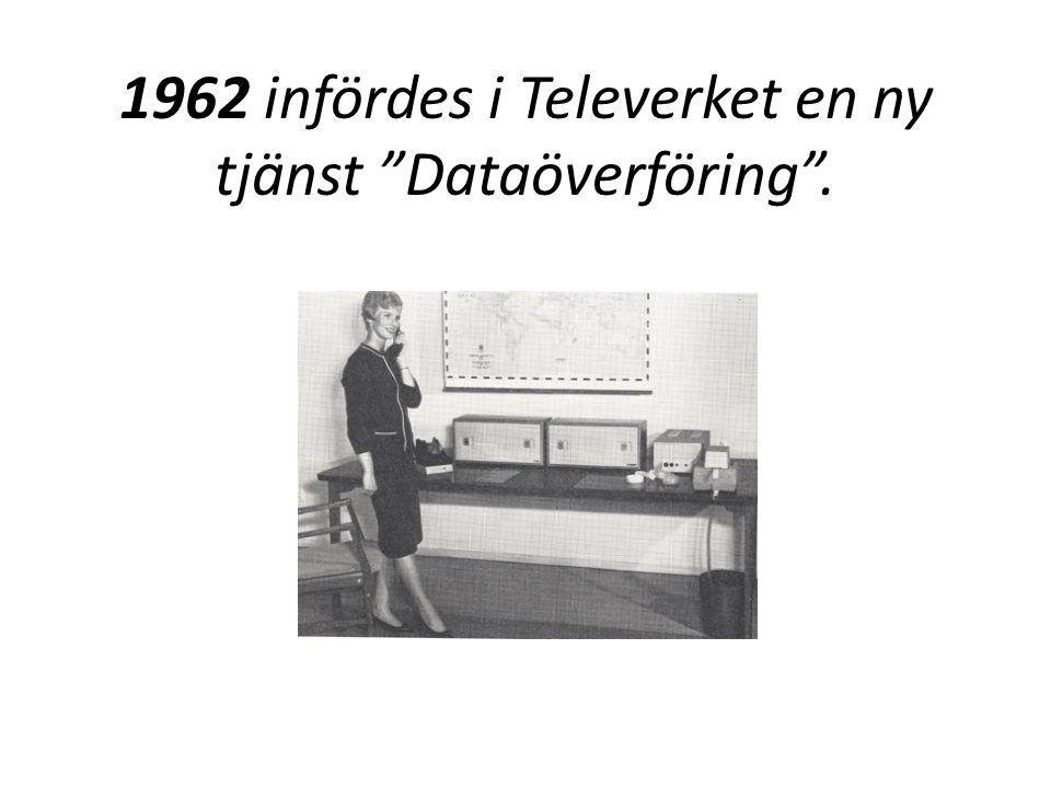 """1962 infördes i Televerket en ny tjänst """"Dataöverföring""""."""