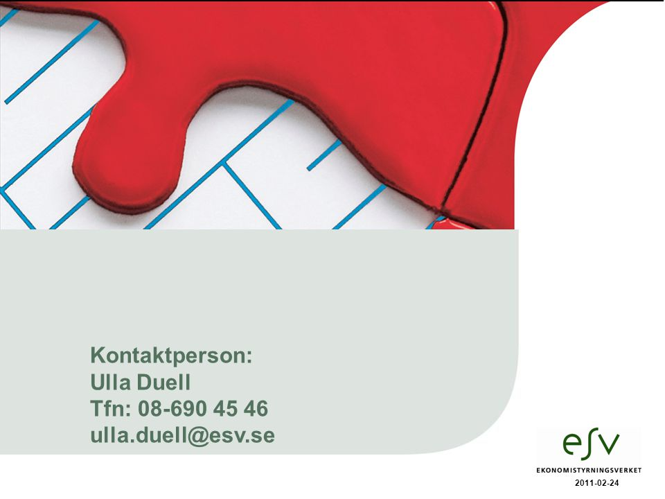 Kontaktperson: Ulla Duell Tfn: 08-690 45 46 ulla.duell@esv.se 2011-02-24