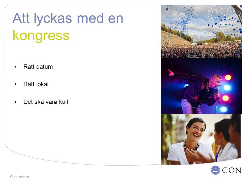 Our services Att lyckas med en kongress Rätt datum Rätt lokal Det ska vara kul!
