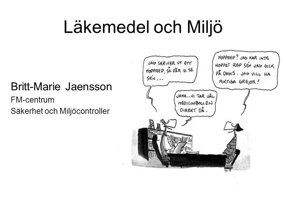 Läkemedel och Miljö Britt-Marie Jaensson FM-centrum Säkerhet och Miljöcontroller