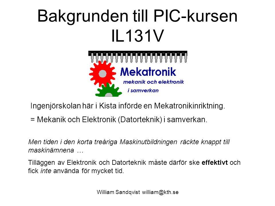 William Sandqvist william@kth.se Bakgrunden till PIC-kursen IL131V Ingenjörskolan här i Kista införde en Mekatronikinriktning. = Mekanik och Elektroni