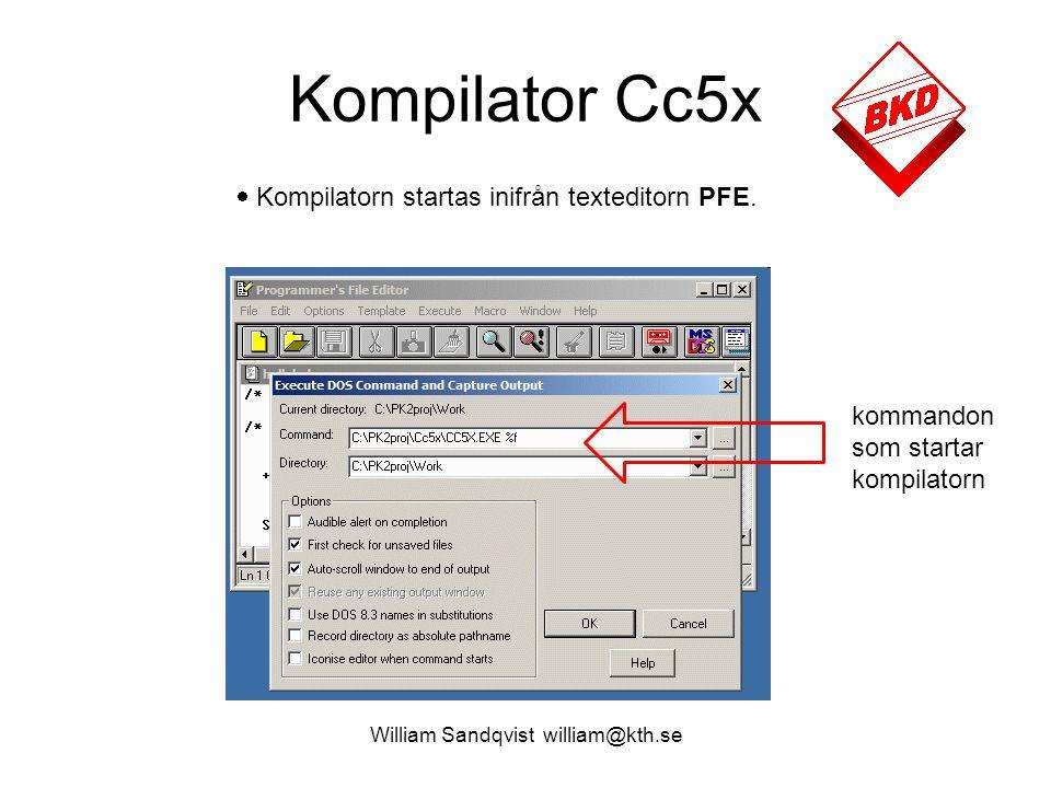 William Sandqvist william@kth.se Kompilator Cc5x  Kompilatorn startas inifrån texteditorn PFE. kommandon som startar kompilatorn