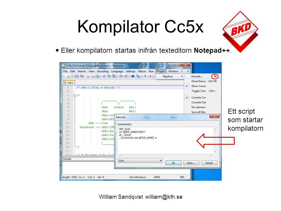 William Sandqvist william@kth.se Kompilator Cc5x  Eller kompilatorn startas inifrån texteditorn Notepad++. Ett script som startar kompilatorn
