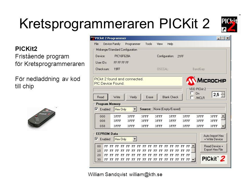 William Sandqvist william@kth.se Kretsprogrammeraren PICKit 2 PICKit2 Fristående program för Kretsprogrammeraren För nedladdning av kod till chip