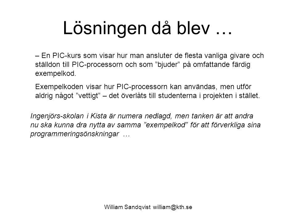 William Sandqvist william@kth.se Lösningen då blev … – En PIC-kurs som visar hur man ansluter de flesta vanliga givare och ställdon till PIC-processor