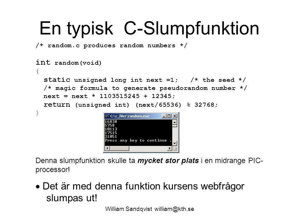William Sandqvist william@kth.se En typisk C-Slumpfunktion /* random.c produces random numbers */ int random(void) { static unsigned long int next =1;