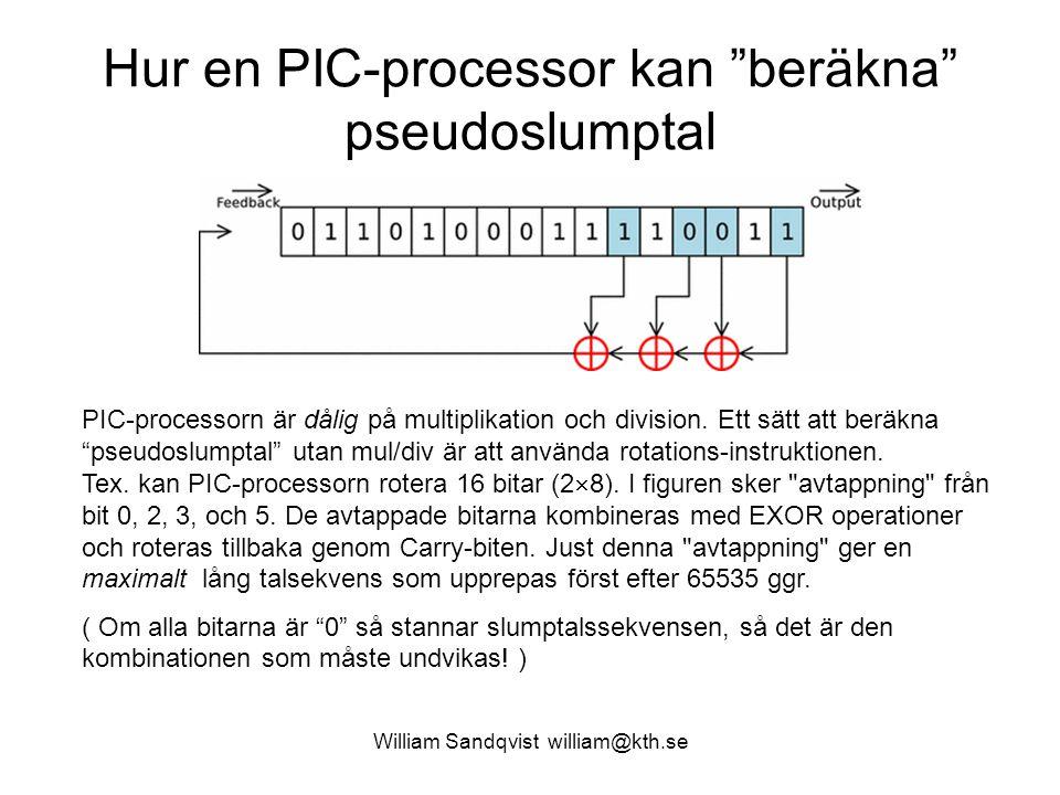 """William Sandqvist william@kth.se Hur en PIC-processor kan """"beräkna"""" pseudoslumptal PIC-processorn är dålig på multiplikation och division. Ett sätt at"""