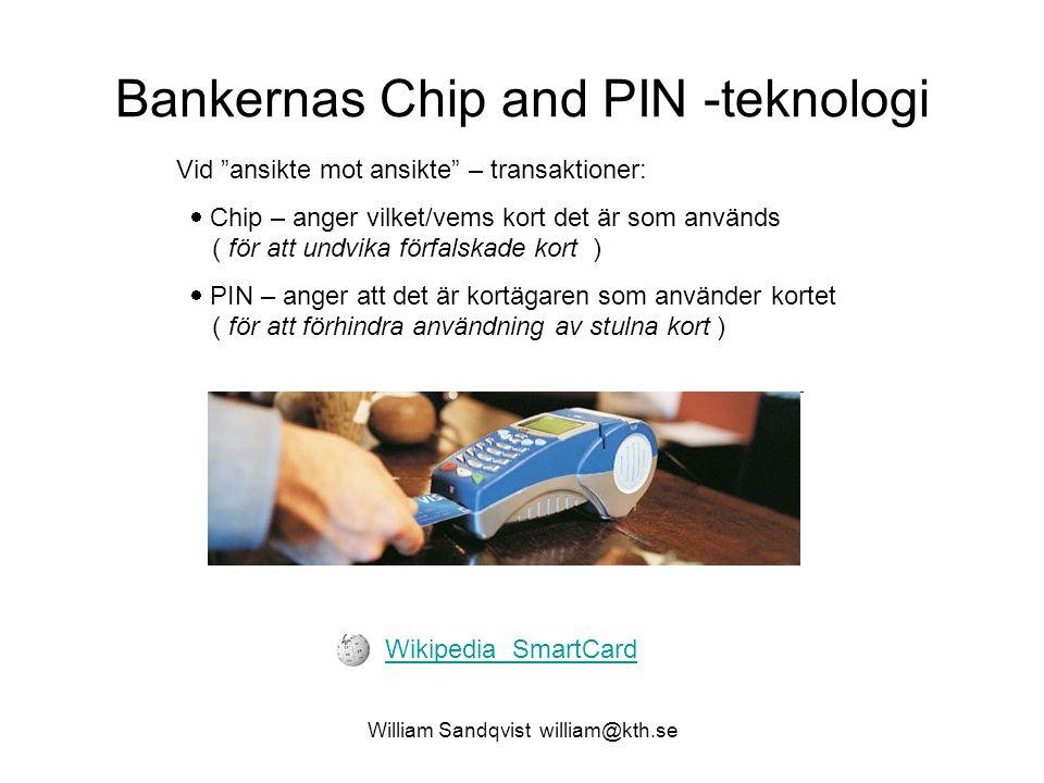"""William Sandqvist william@kth.se Bankernas Chip and PIN -teknologi Vid """"ansikte mot ansikte"""" – transaktioner:  Chip – anger vilket/vems kort det är s"""
