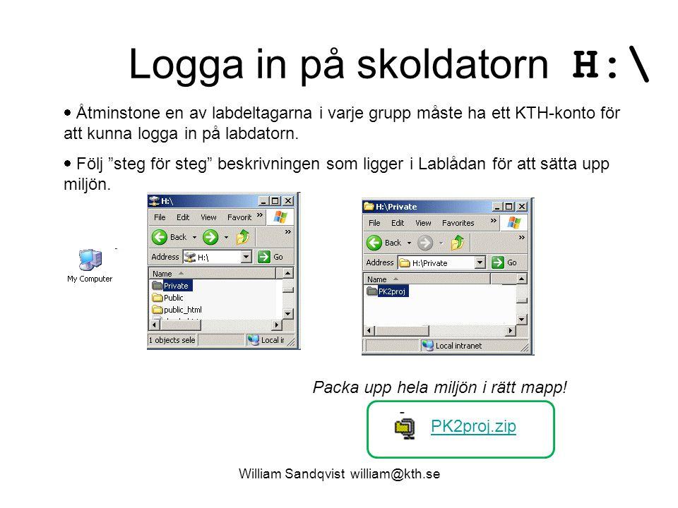 William Sandqvist william@kth.se Logga in på skoldatorn  Åtminstone en av labdeltagarna i varje grupp måste ha ett KTH-konto för att kunna logga in p