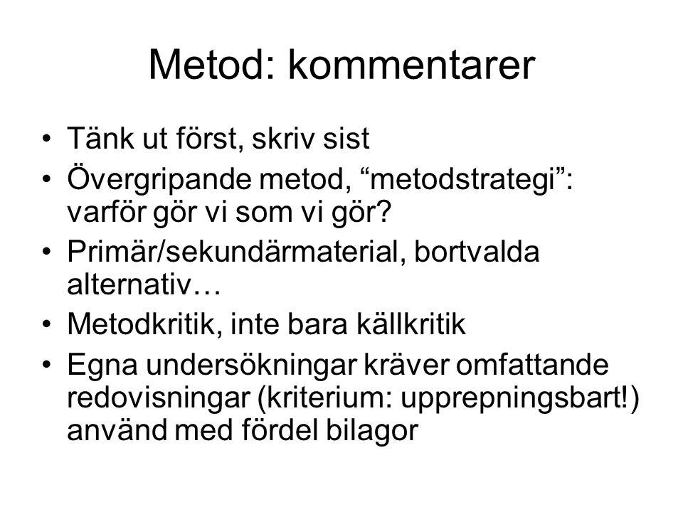 """Metod: kommentarer Tänk ut först, skriv sist Övergripande metod, """"metodstrategi"""": varför gör vi som vi gör? Primär/sekundärmaterial, bortvalda alterna"""