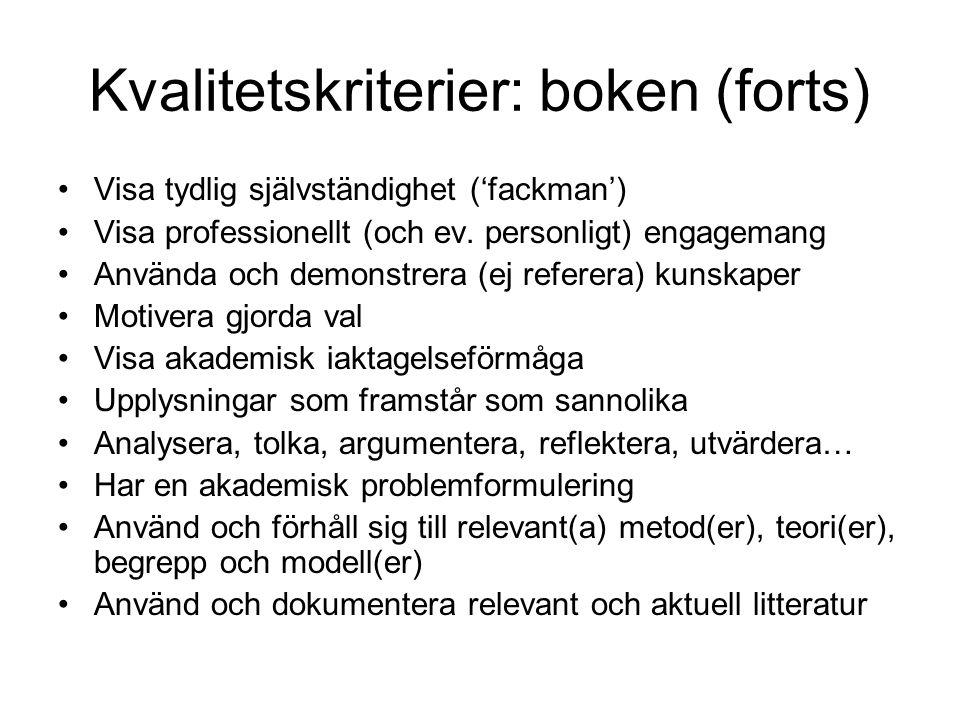 Kvalitetskriterier: boken (forts) Visa tydlig självständighet ('fackman') Visa professionellt (och ev. personligt) engagemang Använda och demonstrera