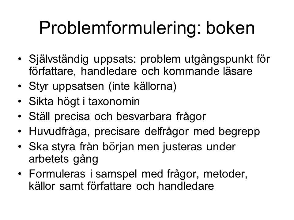 Problemformulering: boken Självständig uppsats: problem utgångspunkt för författare, handledare och kommande läsare Styr uppsatsen (inte källorna) Sik