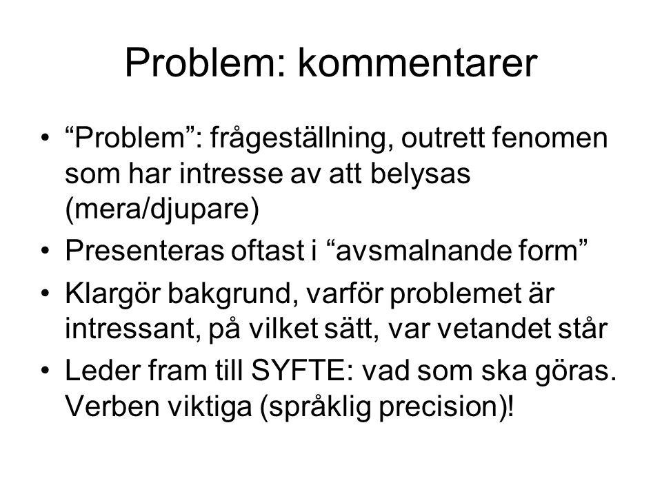 """Problem: kommentarer """"Problem"""": frågeställning, outrett fenomen som har intresse av att belysas (mera/djupare) Presenteras oftast i """"avsmalnande form"""""""