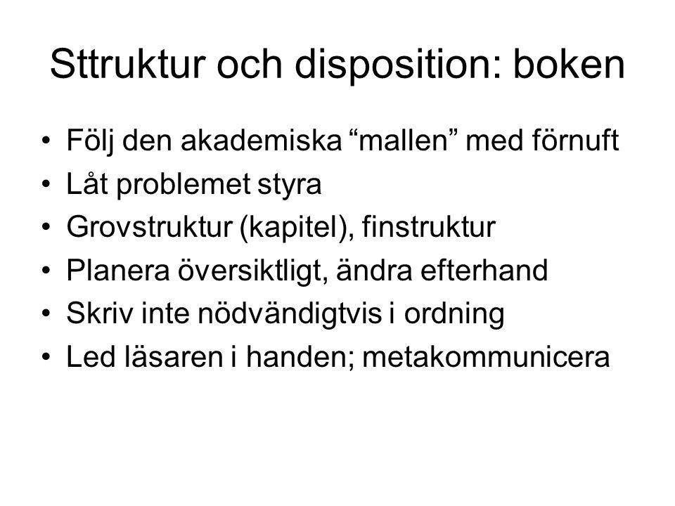 """Sttruktur och disposition: boken Följ den akademiska """"mallen"""" med förnuft Låt problemet styra Grovstruktur (kapitel), finstruktur Planera översiktligt"""