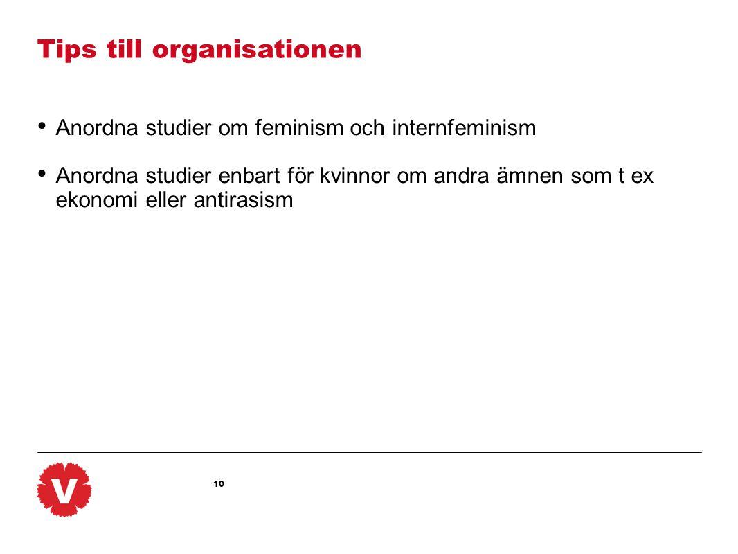 10 Tips till organisationen Anordna studier om feminism och internfeminism Anordna studier enbart för kvinnor om andra ämnen som t ex ekonomi eller antirasism