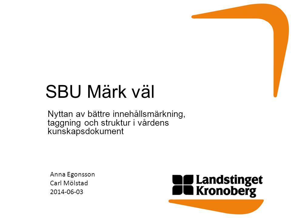 SBU Märk väl Nyttan av bättre innehållsmärkning, taggning och struktur i vårdens kunskapsdokument Anna Egonsson Carl Mölstad 2014-06-03