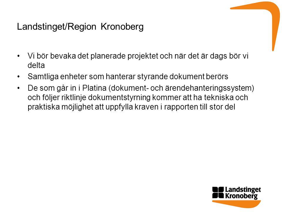 Landstinget/Region Kronoberg Vi bör bevaka det planerade projektet och när det är dags bör vi delta Samtliga enheter som hanterar styrande dokument berörs De som går in i Platina (dokument- och ärendehanteringssystem) och följer riktlinje dokumentstyrning kommer att ha tekniska och praktiska möjlighet att uppfylla kraven i rapporten till stor del