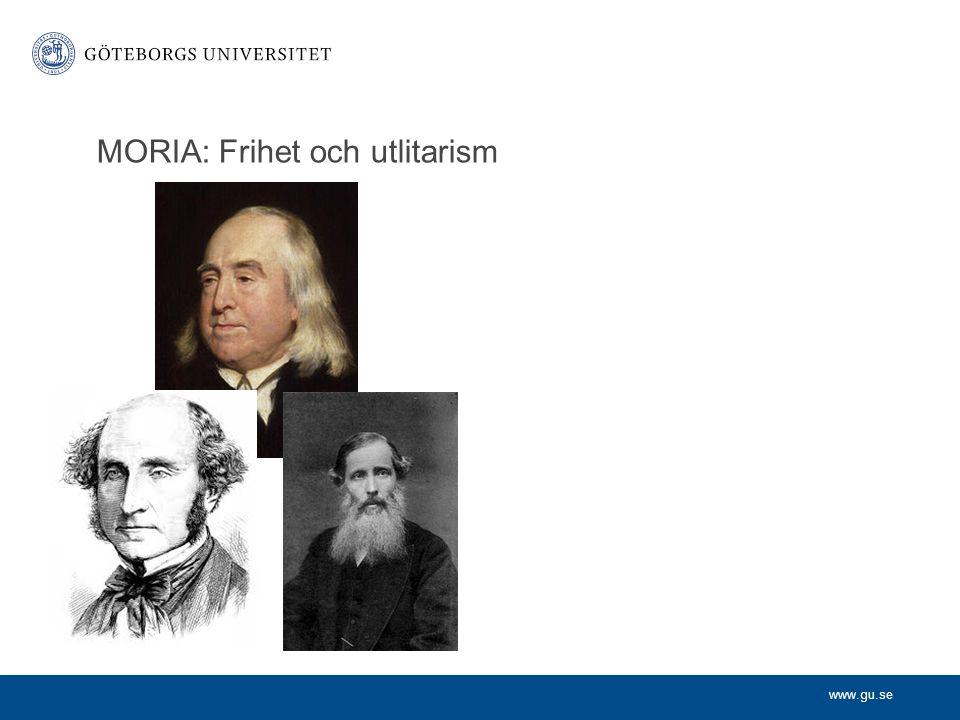 www.gu.se MORIA: Frihet och utlitarism