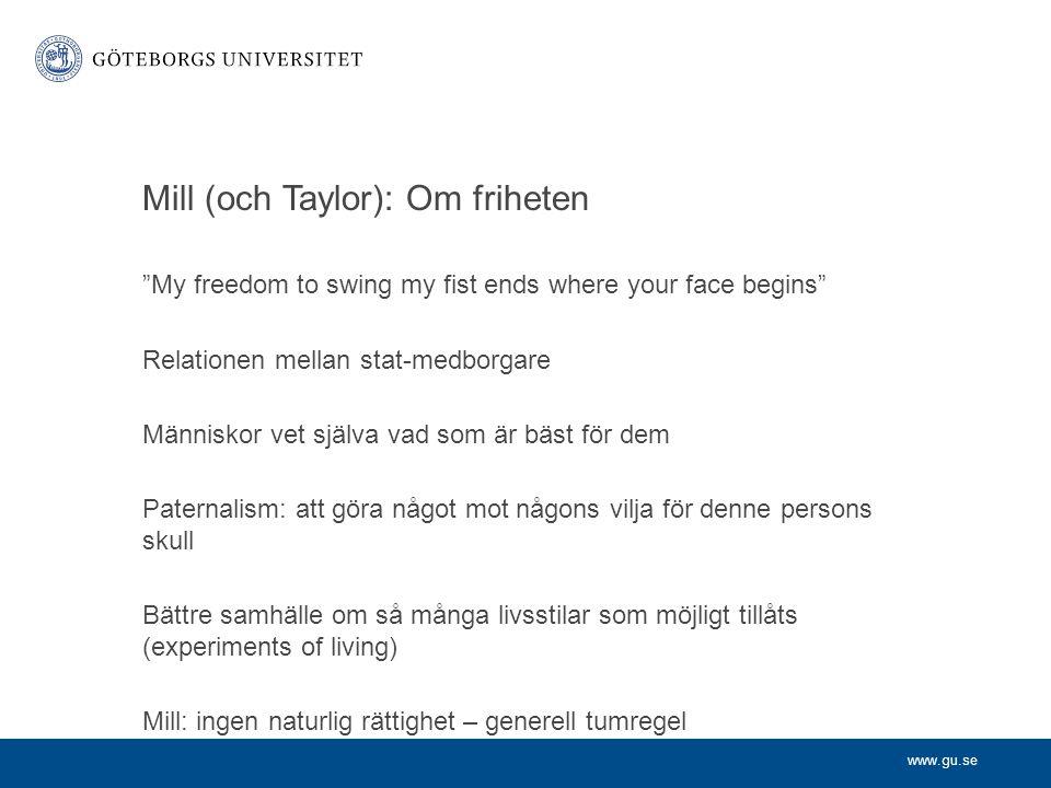 """www.gu.se Mill (och Taylor): Om friheten """"My freedom to swing my fist ends where your face begins"""" Relationen mellan stat-medborgare Människor vet sjä"""
