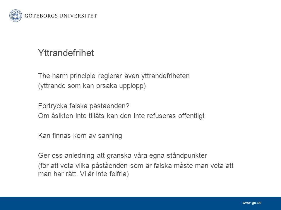 www.gu.se Yttrandefrihet The harm principle reglerar även yttrandefriheten (yttrande som kan orsaka upplopp) Förtrycka falska påståenden? Om åsikten i