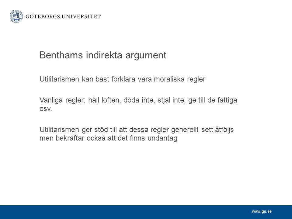 www.gu.se Benthams indirekta argument Utilitarismen kan bäst förklara våra moraliska regler Vanliga regler: håll löften, döda inte, stjäl inte, ge til