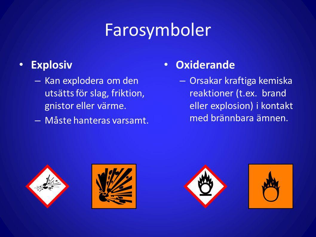 Farosymboler Explosiv – Kan explodera om den utsätts för slag, friktion, gnistor eller värme. – Måste hanteras varsamt. Oxiderande – Orsakar kraftiga
