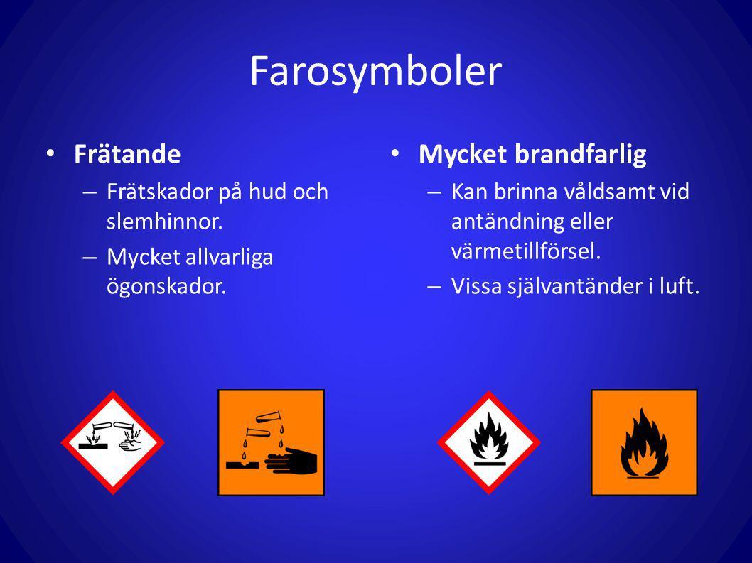 Farosymboler Frätande – Frätskador på hud och slemhinnor. – Mycket allvarliga ögonskador. Mycket brandfarlig – Kan brinna våldsamt vid antändning elle