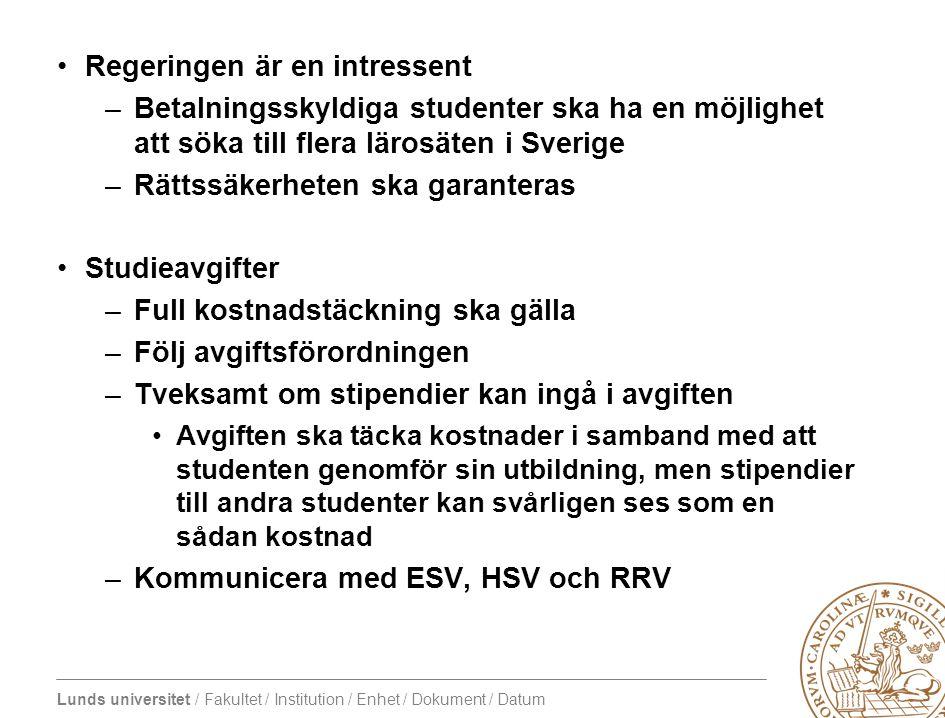 Lunds universitet / Fakultet / Institution / Enhet / Dokument / Datum Regeringen är en intressent –Betalningsskyldiga studenter ska ha en möjlighet at