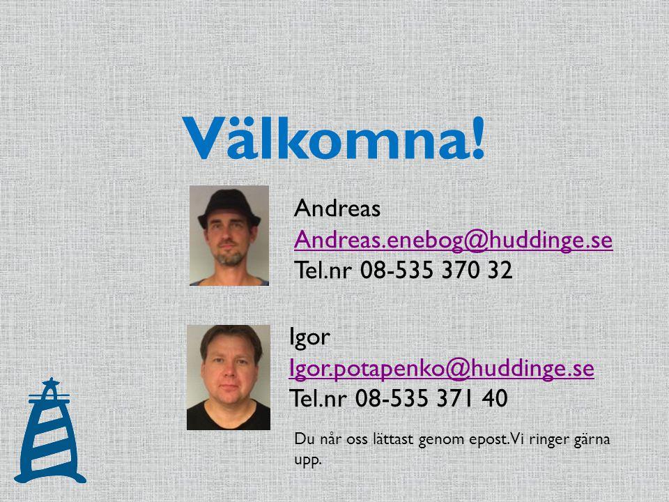Välkomna! Andreas Andreas.enebog@huddinge.se Andreas.enebog@huddinge.se Tel.nr 08-535 370 32 Igor Igor.potapenko@huddinge.se Tel.nr 08-535 371 40 Du n